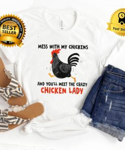 Mess With My Chicknes And You'll Meet The Crazy Chicken Lady T Shirt B09FSCZGV4
